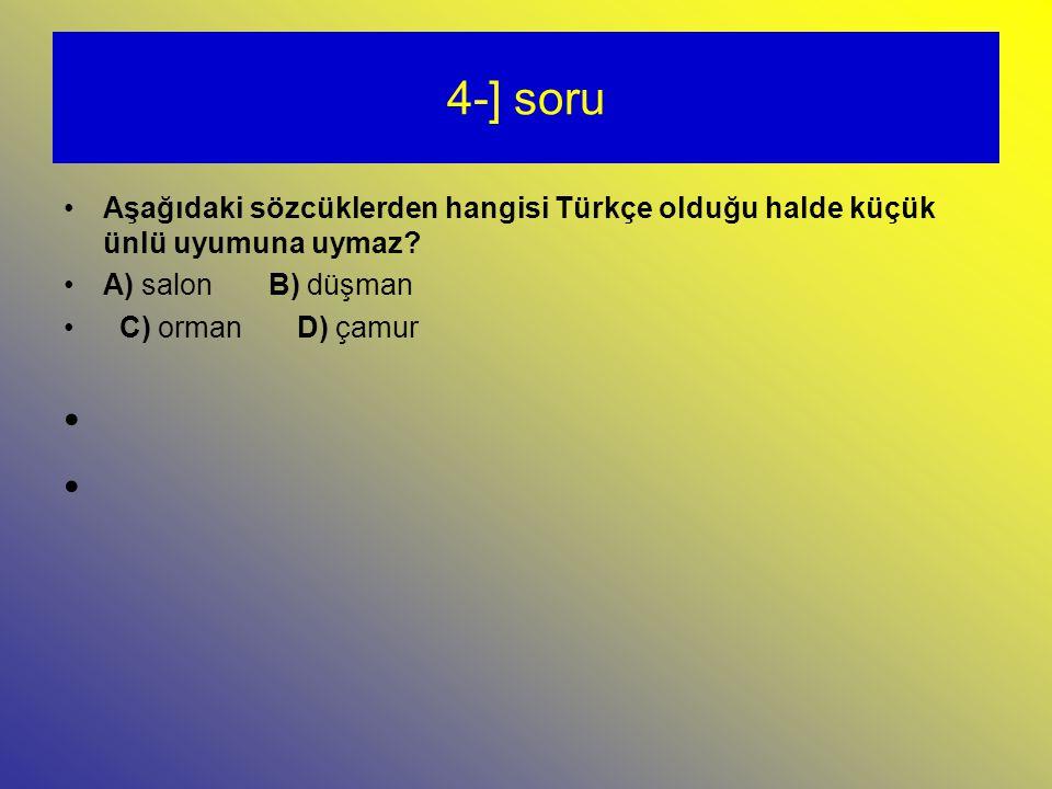 4-] soru Aşağıdaki sözcüklerden hangisi Türkçe olduğu halde küçük ünlü uyumuna uymaz A) salon B) düşman